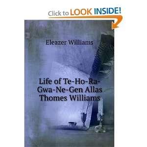 of Te Ho Ra Gwa Ne Gen Allas Thomes Williams Eleazer Williams Books