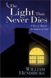 The Light That Never Dies A Story of Hope in the Shadows of Grief by