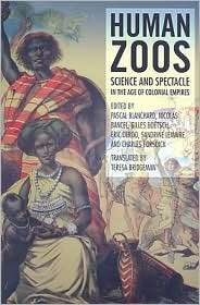 Human Zoos: From the Hottentot Venus to Reality Shows, (1846311233