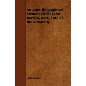 , Bart., Late of the Admiralty (9781444662627) John Barrow Books