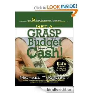 Get a GRASP on Your Budget and Your Cash Michael T Kastler http//www