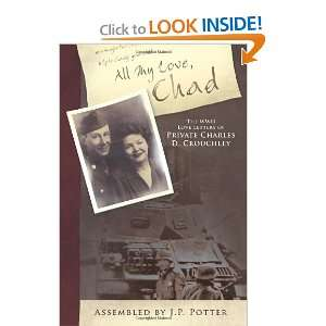 All My Love, Chad The WWII Love Letters of Private