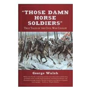 Of The Civil War Cavalry   Book Club Edition George Walsh Books