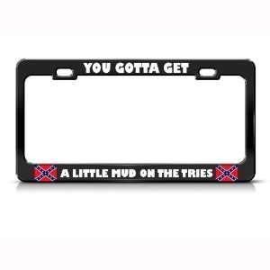 Gotta Get Mud Tires Confederate Rebel Metal License Plate Frame Tag