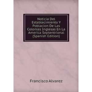 La America Septentrional (Spanish Edition) Francisco Alvarez Books