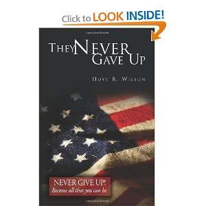 They Never Gave Up (9780970642905): Hoyt R Wilson: Books