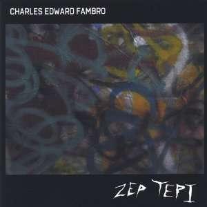 Zep Tepi: Charles Edward Fambro: Music