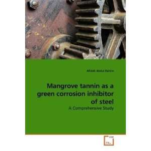 Mangrove tannin as a green corrosion inhibitor of steel A