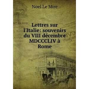 Lettres sur lItalie: souvenirs du VIII décembre MDCCCLIV à Rome