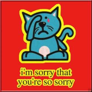 Sorry Youre Sorry Cartoon Cat Shirt S 2X,3X,4X,5X