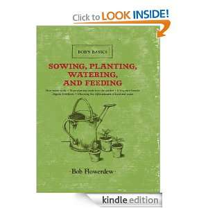 Sowing, Planting, Watering, and Feeding (Bobs Basics) Bob Flowerdew