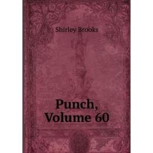 Punch, Volume 60 Shirley Brooks Books