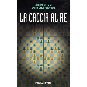 La caccia al re (9788872640616) William Cozens John Nunn