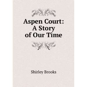 Aspen Court A Story of Our Time. Shirley Brooks Books