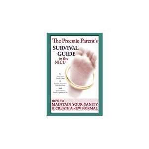 The Preemie Parents Guide to Survival in the NICU