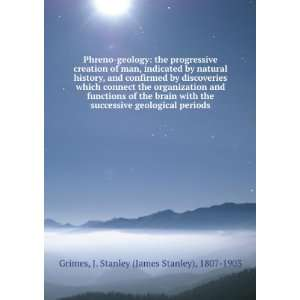 with the successive geological periods.: J. Stanley Grimes: Books