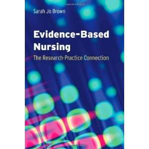 Evidence based Nursing: The Research Practice Connection