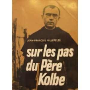 Sur les pas du pere Kolbe (French Edition) (9782249601064