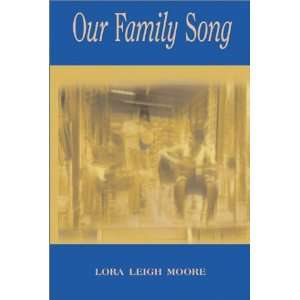 Our Family Song (9780887394621): Lora Leigh Moore: Books