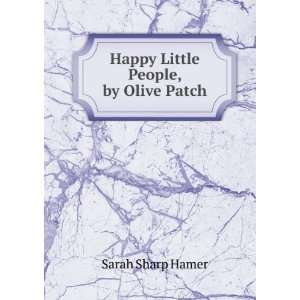 Happy Little People, by Olive Patch Sarah Sharp Hamer