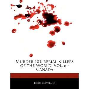 Murder 101: Serial Killers of the World, Vol. 6   Canada