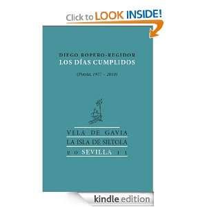 Los días cumplidos (Spanish Edition): Diego Ropero Regidor: