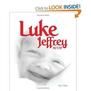Luke Jeffrey 10/7/07 (9781434818881): J. Zajac: Books