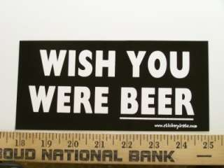 Wish You Were Beer Bumper Sticker Funny Decal Drinking