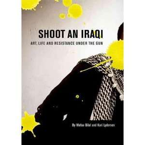 Shoot an Iraqi Art, Life and Resistance Under the Gun