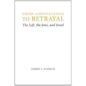 to Betrayal The Left, the Jews, and Israel (Studies in Antisemitism