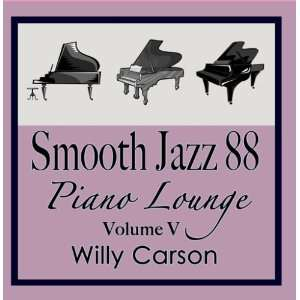 Smooth Jazz 88 Piano Lounge vol. 5: Willy Carson: Music