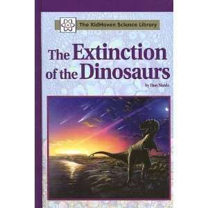 The Extinction of The Dinosaurs (Kidhaven Science Library): Don Nardo