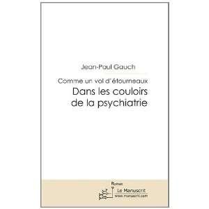 les couloirs de la psychiatrie (9782304037340): Jean Paul Gauch: Books