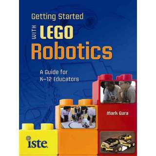 Getting Started with Lego Robotics: A Guide for K 12