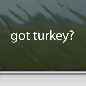 Got Turkey? White Sticker Hunt Hunting Laptop Vinyl Window White Decal