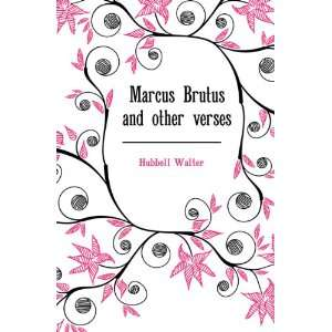 Marcus Brutus and other verses Hubbell Walter Books