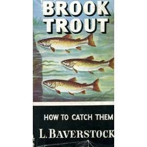 Brook Trout How to Catch Them L. Baverstock  Books