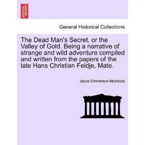 The Dead Mans Secret, or the Valley of Gold. Being a narrative of