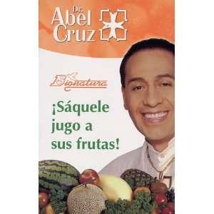 : ¡Sáquele jugo a sus frutas! (9789707910362): Dr. Abel Cruz: Books