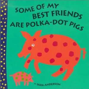 Some of My Best Friends Are Polka Dot Pigs [Hardcover