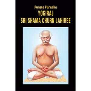 Purana Purusha Yogiraj Sri Shama Churn Lahiree: A Complete