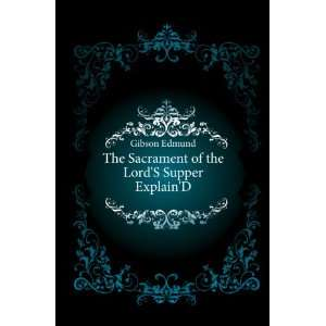 : The Sacrament of the LordS Supper ExplainD: Gibson Edmund: Books