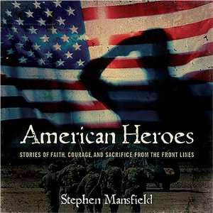 Heroes: Stories of Faith, Courage, and Sacrifice from the Front Lines