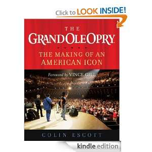 The Grand Ole Opry The Making of an American Icon Colin Escott