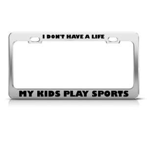 Have Life My Kids Play Sports Humor Funny Metal License Plate Frame