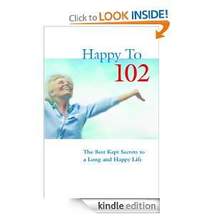 Happy to 102 The Best Kept Secrets to a Long and Happy Life Lily