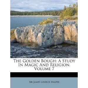 And Religion, Volume 7 (9781248891858): Sir James George Frazer: Books