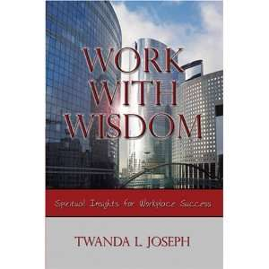 Work With Wisdom: Spiritual Insights for Workplace Success